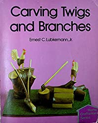 Carving Twigs and Branches (Home Craftsman Series)