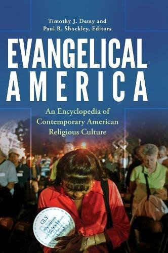 Evangelical America: An Encyclopedia of Contemporary American Religious Culture