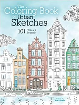Amazon The Coloring Book Of Urban Sketches 101 Cities And Scenes 9781440347719 Kristy Conlin Books