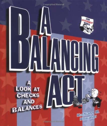 Download A Balancing Act: A Look at Checks and Balances (How Government Works) pdf epub
