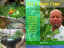The 3-Hour Farm: A new aquaponic way to help the world feed itself one family at a time by [Brooks, George]