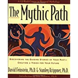 The Mythic Path: Discovering the Guiding Stories of Your Past Creating-A Vision for Your Future