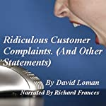 Ridiculous Customer Complaints: And Other Statements | David Loman