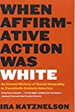 img - for When Affirmative Action Was White: An Untold History of Racial Inequality in Twentieth-Century America book / textbook / text book
