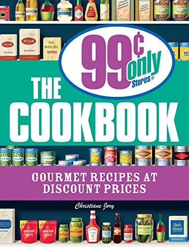 The 99 Cent Only Stores Cookbook Gourmet Recipes At Discount Prices By Jory