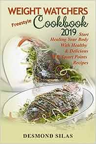 Weight Watchers Freestyle Cookbook 2019: Start Healing ...