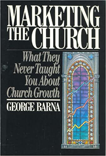 Marketing the Church: What They Never Taught You About Church Growth