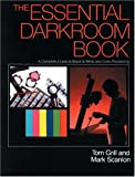 The Essential Darkroom Book: A Complete Guide to Black and White Processing offers