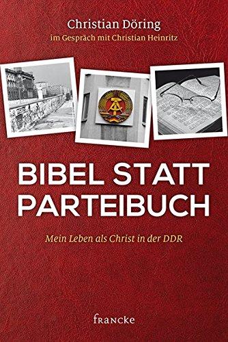 Bibel statt Parteibuch: Mein Leben als Christ in der DDR
