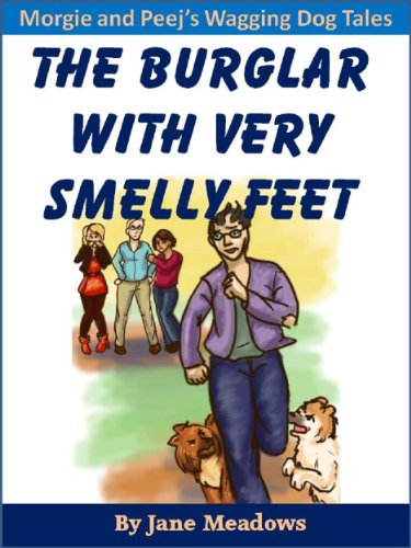 The Burglar with Very Smelly Feet: A Beautifully Illustrated Children's Book A Humorous Story of Friendship (Morgie and Peej's Wagging Dog Tales 2) (Eleven Foot Four)