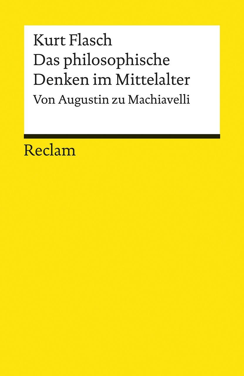 Das philosophische Denken im Mittelalter: Von Augustin zu Machiavelli (Reclams Universal-Bibliothek) Gebundenes Buch – 29. September 2017 Kurt Flasch Philipp jun. GmbH Verlag