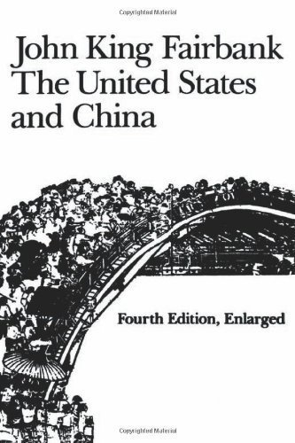 The United States and China: Fourth Edition, Revised and Enlarged (American Foreign Policy Library) [Paperback] [1983] 4th Revised & enlarged Ed. John King Fairbank (States United Fairbank China And)