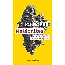 Météorites. À la recherche de nos origines (Champs sciences) (French Edition)