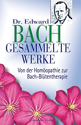 gesammelte-werke-von-der-homopathie-zur-bach-bltentherapie