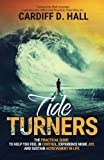 Tide Turners: The Practical Guide To Help You Feel In Control, Experience More Joy, And Sustain Achievement In Life