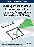 Utilizing Evidence-Based Lessons Learned for Enhanced Organizational Innovation and Change, Susan G. McIntyre, 1466664533