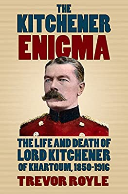 The Kitchener Enigma: The Life and Death of Lord Kitchener of Khartoum, 1850-1916
