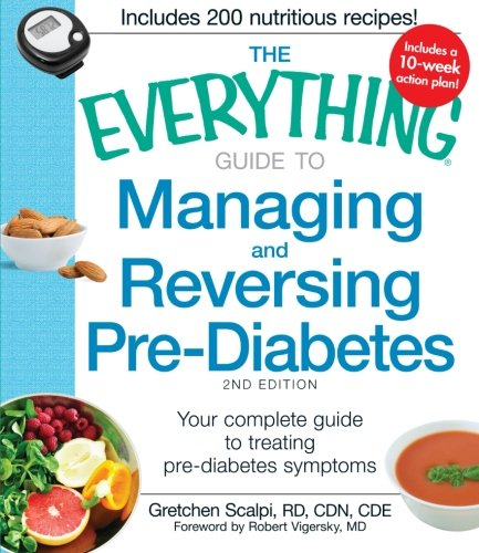 The Everything Guide to Managing and Reversing Pre-Diabetes: Your Complete Guide To Treating Pre-Diabetes Symptoms (Basic Recommendations For A Type 2 Diabetes)
