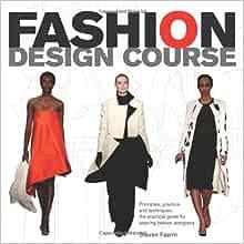 Fashion Design Course Principles Practice And Techniques A Practical Guide For Aspiring Fashion Designers Faerm Steven 9780764144233 Amazon Com Books