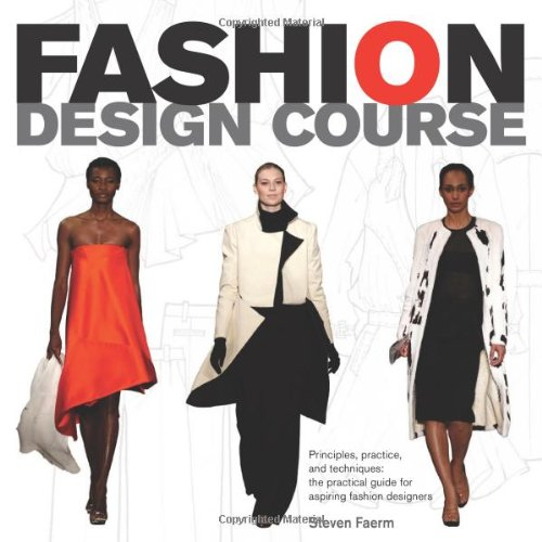 Fashion Design Course: Principles, Practice, and Techniques: A ...