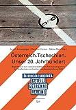 """Österreich. Tschechien. Unser 20. Jahrhundert: Begleitband zum wissenschaftlichen Rahmenprogramm der Niederösterreichischen Landesausstellung 2009 ... Tschechien. geteilt - getrennt - vereint"""""""