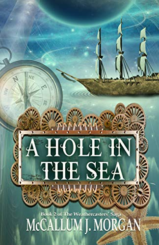 A Hole in the Sea: A Nautical Fantasy (The Weather Casters Saga Book 2)