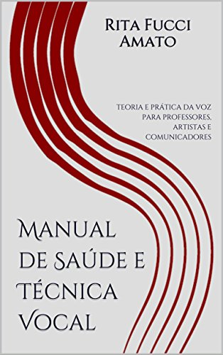 Manual de Saúde e Técnica Vocal: teoria e prática da voz para professores, artistas e comunicadores