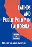 Latinos and Public Policy in California : An Agenda for Opportunity, David Lopez, 0877724091