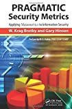 Practical Information Security Metrics, W. Krag Brotby and Gary Hinson, 1439881529