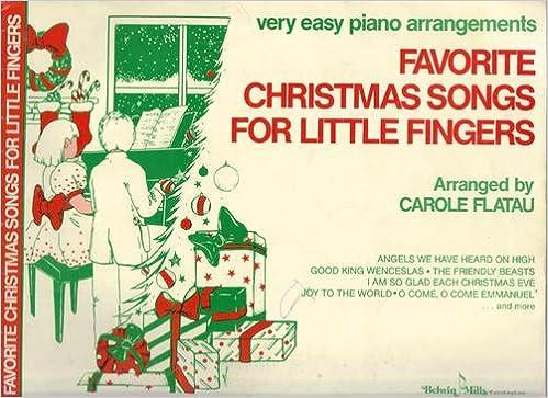 favorite christmas songs for little fingers carole flatau 0029156979206 amazoncom books - Favorite Christmas Songs