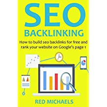 SEO BACKLINKING (2016 Version): How to build seo backlinks for free and rank your website on Google's page 1