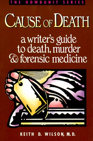 Cause of Death : A Writer's Guide to Death, Murder and Forensic Medicine (Howdunit Series)