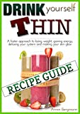 """Weight Loss:  Drink Yourself Thin:  Recipe Guide: The detailed recipe guide for the """"Drink Yourself Thin"""" system.  A faster approach to losing weight, ... (Weight Loss by Armin Bergmann Book 2)"""