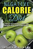 Negative Calorie Diet: Lose Up To 10 Pounds a Week and Improve Your Health and Energy (Negative Calorie Diet Book Series)