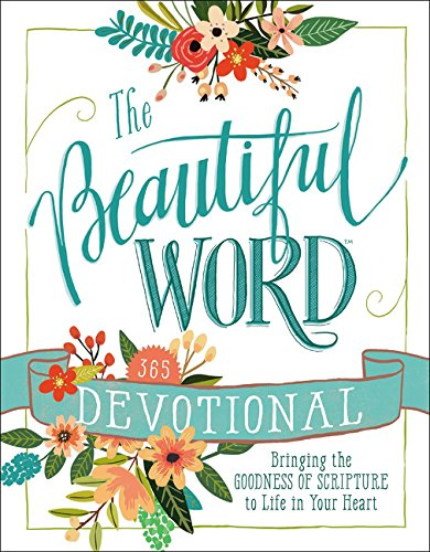 The Beautiful Word Devotional: Bringing the Goodness of Scripture to Life in Your Heart (Bringing Words)