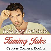 Taming Jake: Cypress Corners, Book 2 | JoMarie DeGioia