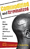 Commodified and Criminalized : New Racism and African Americans in Contemporary Sports, Leonard, David J., 1442206772