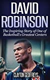 David Robinson: The Inspiring Story of One of Basketball's Greatest Centers (Basketball Biography Books)
