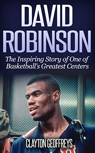David Robinson: The Inspiring Story of One of Basketball's Greatest Centers (Basketball Biography Books) -