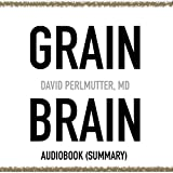 (US) Grain Brain by David Perlmutter, MD - Book Summary: The Surprising Truth About Wheat, Carbs, and Sugar - Your Brain's Silent Killers