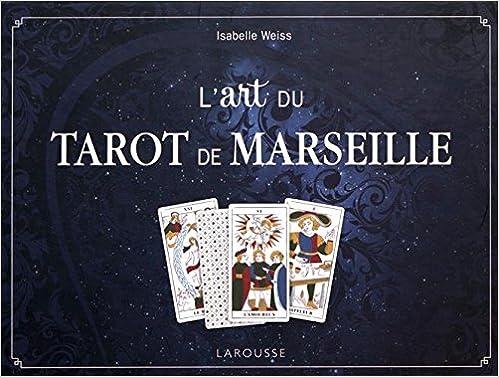 Amazon.fr - L art du tarot de Marseille   Avec un jeu de 78 cartes -  Clémence Daniel, Isabelle Weiss - Livres d0864c9504ad