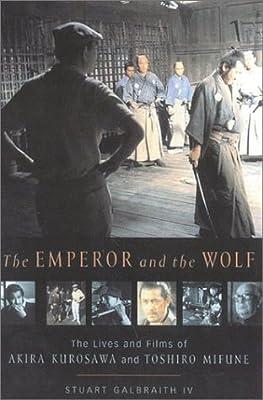 The Emperor And The Wolf The Lives And Films Of Akira Kurosawa And Toshiro Mifune Amazon Com Books