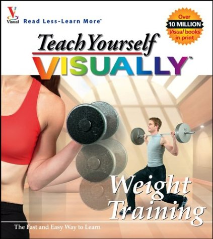 Teach Yourself VISUALLY Weight Training (Visual Read Less, Learn More)