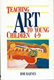 Teaching Art to Young Children, Rob Barnes, 0415078911