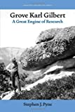 Grove Karl Gilbert : A Great Engine of Research, Pyne, Stephen J., 1587296187