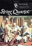 The Cambridge Companion to the String Quartet (Cambridge Companions to Music)