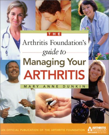 The Arthritis Foundation's Guide to Managing Your Arthritis