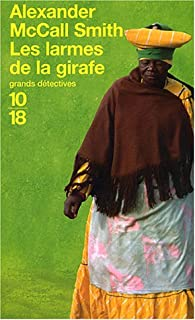 [Les enquêtes de Mma Ramotswe] : Les larmes de la girafe, McCall Smith, Alexander