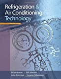 Refrigeration and Air Conditioning Technology by Whitman, Bill, Johnson, Bill, Tomczyk, John, Silberstein, Eu. (Cengage Learning,2008) [Hardcover] 6th Edition