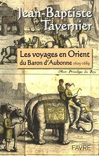 Les voyages en Orient du Baron d'Aubonne : extraits des six voyages en Turquie, en Perse et aux Indes, ouvrage publié en 1676, Tavernier, Jean-Baptiste